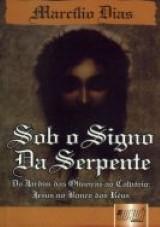 Capa do livro: Sob o Signo da Serpente - Do Jardim das Oliveiras ao Calvário: Jesus no banco dos Réus, Marcílio Dias