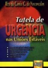 Capa do livro: Tutela de Urgência nas Uniões Estáveis, Ríta de Cássia C. de Vasconcelos