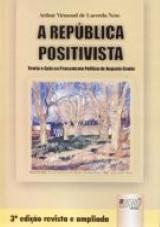 Capa do livro: Rep�blica Positivista , A - Teoria e A��o no Pensamento Pol�tico de Augusto Comte, 3� Edi��o Revista e Atualizada, Arthur Virmond de Lacerda Neto
