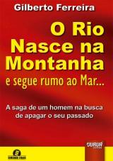 Capa do livro: Rio Nasce na Montanha e Segue Rumo ao Mar..., O - A saga de um homem na busca de apagar o seu passado, Gilberto Ferreira