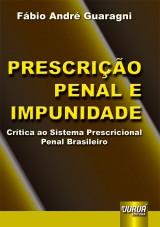 Capa do livro: Prescrição Penal e Impunidade - Crítica ao Sistema Prescricional Penal Brasileiro, Fábio André Guaragni