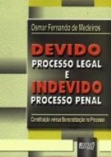 Capa do livro: Devido Processo Legal e Indevido Processo Penal, Osmar Fernando de Medeiros