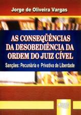 Capa do livro: Conseqüências Da Desobediência Da Ordem Do Juiz Cível, As, Jorge de Oliveira Vargas