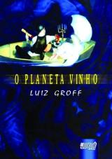 Capa do livro: Planeta Vinho, O, Luiz Groff