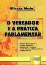 Capa do livro: Vereador e a Pr�tica Parlamentar, O, Ulisses Maia
