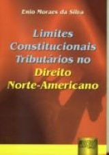 Capa do livro: Limites Constitucionais Tributários no Direito Norte-Americano, Enio Moraes da Silva
