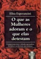 Capa do livro: Que as Mulheres Adoram e o que Elas Detestam, O, Elisa Esperancini