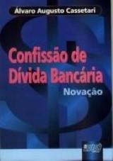 Capa do livro: Confiss�o de D�vida Banc�ria - Nova��o, �lvaro Augusto Cassetari
