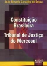 Capa do livro: Constituição Brasileira & Tribunal de Justiça do Mercosul, João Ricardo Carvalho de Souza