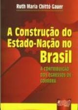 Capa do livro: Construção do Estado-Nação no Brasil - A Contribuição dos Egressos de Coimbra, A, Ruth Maria Chittó Gauer