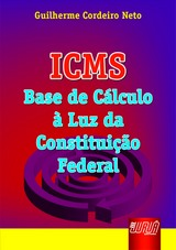 Capa do livro: ICMS - Base de Cálculo à Luz da Constituição Federal, Guilherme Cordeiro Neto