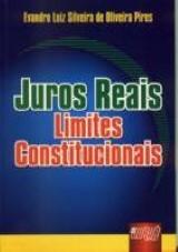 Capa do livro: Juros Reais - Limites Constitucionais, Evandro Luiz Silveira de Oliveira Pires