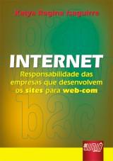 Capa do livro: Internet - Responsabilidade das empresas que desenvolvem os Sites para Web-com, Katya Regina Isaguirre
