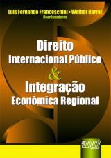 Capa do livro: Direito Internacional Público & Integração Econômica Regional, Coordenadores: Luis Fernando Franceschini e Welber Barral