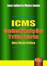 Capa do livro: ICMS Substituição Tributária - Uma Visão Crítica, José Julberto Meira Junior