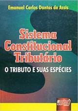 Capa do livro: Sistema Constitucional Tributário - O Tributo e suas espécies, Emanuel Carlos Dantas de Assis