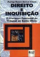Capa do livro: Direito e Inquisi��o - O Processo Funcional do Tribunal do Santo Of�cio, Rodrigo Ramos Amaral Cidade