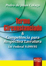 Capa do livro: Termo Circunstanciado & Compet�ncia para Respectiva Lavratura Lei Federal 9.009/95, Pedro de Jesus Cola�o