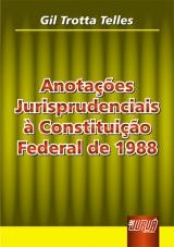 Capa do livro: Anotações Jurisprudenciais à Constituição Federal de 1988, Gil Trotta Telles