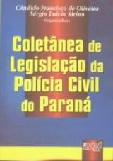 Capa do livro: Coletânea de Legislação da Polícia Civil do Paraná, Organizadores: Cândido Francisco de Oliveira, Sérgio Inácio Sirino