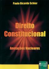 Capa do livro: Direito Constitucional - Anotações Nucleares, Paulo Ricardo Schier