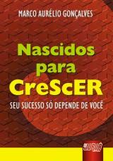 Capa do livro: Nascidos para Crescer - Seu sucesso só depende de você, Marco Aurélio Gonçalves
