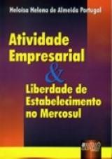 Capa do livro: Atividade Empresarial & Liberdade de Estabelecimento no Mercosul, Heloisa Helena de Almeida Portugal
