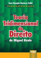 Capa do livro: Teoria Tridimensional do Direito de Miguel Reale, José Renato Gaziero Cella