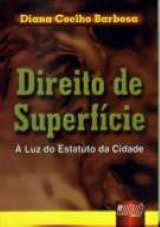 Capa do livro: Direito de Superfície - À Luz do Estatuto da Cidade, Diana Coelho Barbosa