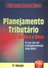 Capa do livro: Planejamento Tribut�rio - An�lise Jur�dica e �tica - � Luz da Lei Complementar 104/2001, 2� Edi��o, Pablo Andrez Pinheiro Gubert
