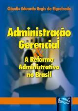 Capa do livro: Administração Gerencial & A Reforma Administrativa no Brasil, Cláudio Eduardo Regis de Figueiredo