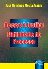 Capa do livro: Acesso à Justiça & Efetividade do Processo, José Henrique Mouta Araújo