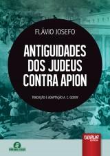 Capa do livro: Antiguidades dos Judeus Contra Apion, Flávio Josefo (37 - 100 d.c) - Tradução e Adaptação A. C. Godoy