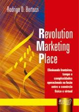 Capa do livro: Revolution Marketing Place - Elimina fronteiras, tempo e complexidades operacionais na fusão entre o comércio físico e virtual, Rodrigo Bertozzi