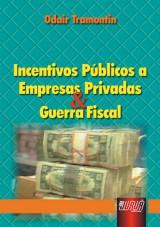 Capa do livro: Incentivos P�blicos a Empresas Privadas & Guerra Fiscal, Odair Tramontin