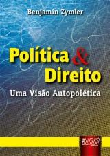 Capa do livro: Pol�tica & Direito - Uma vis�o Autopoi�tica, Benjamin Zymler