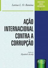 Capa do livro: Ação Internacional Contra a Corrupção - Biblioteca de Direito Internacional - Volume 1, Larissa L. O. Ramina