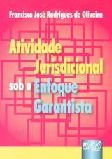 Capa do livro: Atividade Jurisdicional sob o Enfoque Garantista, Francisco José Rodrigues de Oliveira