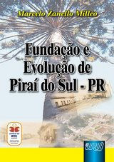 Capa do livro: Funda��o e Evolu��o de Pira� do Sul - PR, Marcelo Zanello Mill�o
