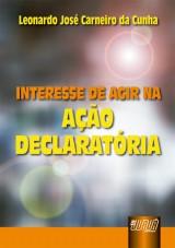 Capa do livro: Interesse de Agir na Ação Declaratória, Leonardo José Carneiro da Cunha