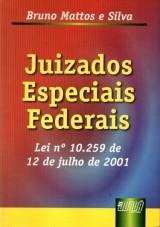 Capa do livro: Juizados Especiais Federais - Lei 10.259 de 12 de julho de 2001, Bruno Mattos e Silva