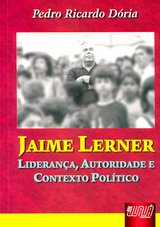 Capa do livro: Jaime Lerner - Liderança, Autoridade e Contexto Político, Pedro Ricardo Dória