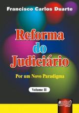Capa do livro: Reforma do Judiciário - Por um Novo Paradigma - Vol. II, Francisco Carlos Duarte