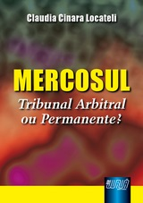 Capa do livro: Mercosul - Tribunal Arbitral ou Permanente?, Claudia Cinara Locateli