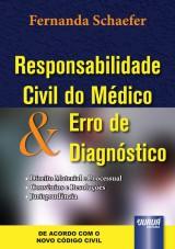 Capa do livro: Responsabilidade Civil do M�dico & Erro de Diagn�stico - Direito Material e Processual - Conv�nios e Resolu��es - Jurisprud�ncia, Fernanda Schaefer