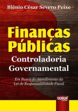 Capa do livro: Finan�as P�blicas - Controladoria Governamental - Em Busca do Atendimento da Lei de Responsabilidade Fiscal, Bl�nio C�sar Severo Peixe