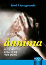 Capa do livro: Ânnima - A Clonagem e a busca da vida eterna, Toni Casagrande