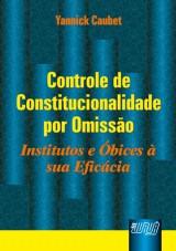 Capa do livro: Controle de Constitucionalidade por Omiss�o - Institutos e �bices � sua Efic�cia, Yannick Caubet