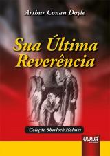 Capa do livro: Sua Última Reverência, Arthur Conan Doyle
