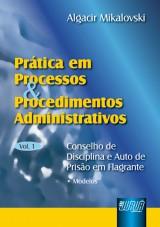 Capa do livro: Prática em Processos e Procedimentos Administrativos - vol. I, Algacir Mikalovski